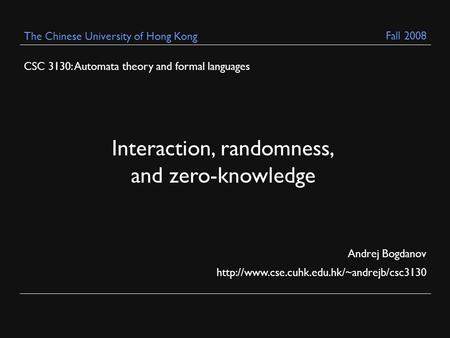 CSC 3130: Automata theory and formal languages Andrej Bogdanov  The Chinese University of Hong Kong Interaction,