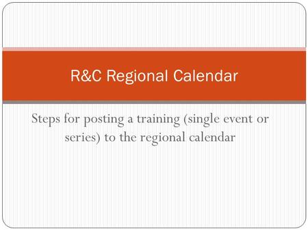 Steps for posting a training (single event or series) to the regional calendar R&C Regional Calendar.