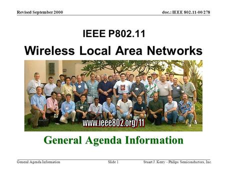 Doc.: IEEE 802.11-00/278 General Agenda Information Revised September 2000 Stuart J. Kerry - Philips Semiconductors, Inc.Slide 1 Wireless Local Area Networks.