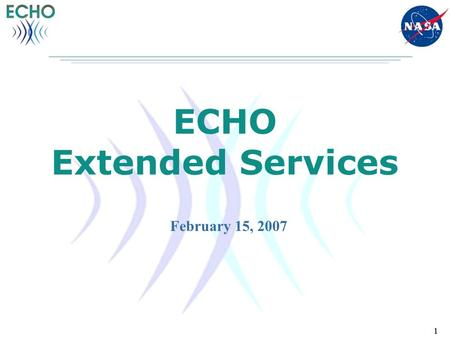 1 1 ECHO Extended Services February 15, 2007. 2 Agenda Review of Extended Services Policy and Governance ECHO's Service Domain Model How to…