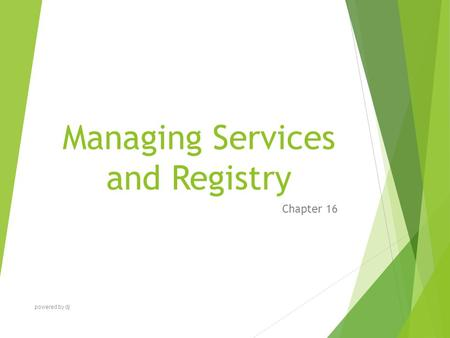 Managing Services and Registry Chapter 16 powered by dj.
