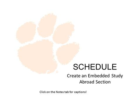Create an Embedded Study Abroad Section SCHEDULE Click on the Notes tab for captions!