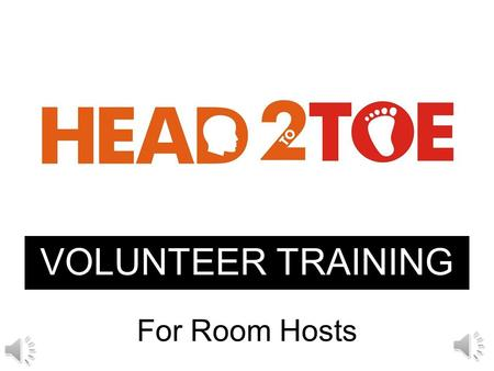 VOLUNTEER TRAINING For Room Hosts You are our: Room Hosts serve: Speakers Attendees Conference Office.
