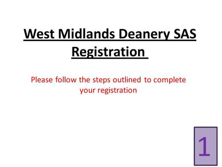West Midlands Deanery SAS Registration Please follow the steps outlined to complete your registration 1.