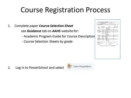 Course Registration Process 1.Complete paper Course Selection Sheet see Guidance tab on AAHS website for: - Academic Program Guide for Course Descriptions.