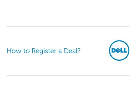 How to Register a Deal?. Emerging Markets EMEA Commercial Logging on to Partner Direct Portal To access Deal Registration, you will need to log on to.