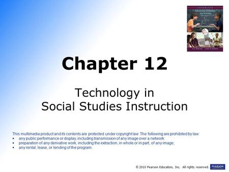Chapter 12 Technology in Social Studies Instruction © 2010 Pearson Education, Inc. All rights reserved. This multimedia product and its contents are protected.