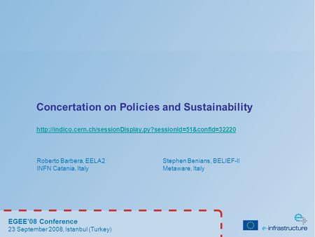 Concertation on Policies and Sustainability  Roberto Barbera, EELA2 Stephen Benians, BELIEF-II.