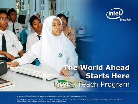 Programs of the Intel® Education Initiative are funded by the Intel Foundation and Intel. Copyright © 2008, Intel Corporation. All rights reserved. Intel,