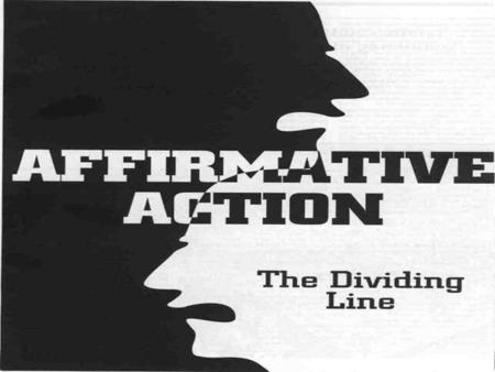 Affirmative Action is racial, sexual, and national preference for minorities. Affirmative action was created to make up for past discrimination in the.