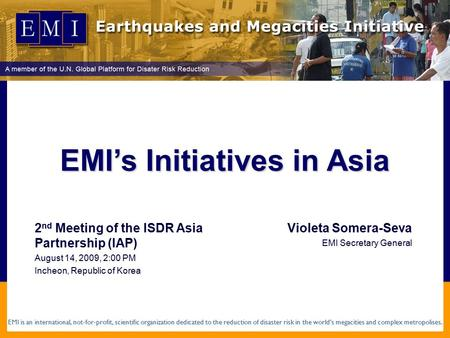 EMI is an international, not-for-profit, scientific organization dedicated to the reduction of disaster risk in the world's megacities and complex metropolises.