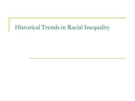 Historical Trends in Racial Inequality. Racial Inequality.