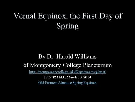 Vernal Equinox, the First Day of Spring By Dr. Harold Williams of Montgomery College Planetarium  12:57PM.