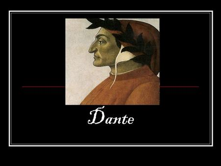 Dante. The Early Years… Dante Alighieri was born in 1265 in Florence, then a virtual city-state and perhaps the wealthiest mercantile center in the world.