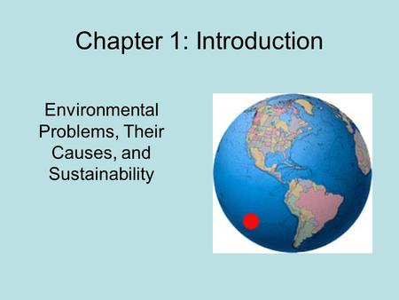Chapter 1: Introduction Environmental Problems, Their Causes, and Sustainability.