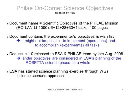 PHILAE Science Team, Venice 20091 Philae On-Comet Science Objectives prepared by HBO Document name = Scientific Objectives of the PHILAE Mission (RO-LAN-LI-1000),