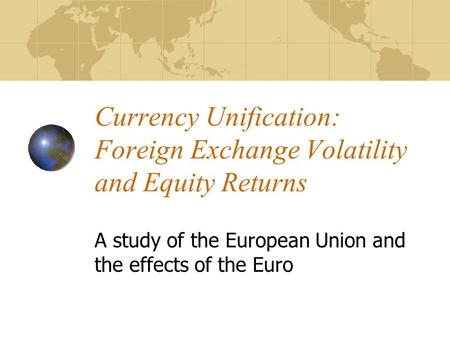 Currency Unification: Foreign Exchange Volatility and Equity Returns A study of the European Union and the effects of the Euro.