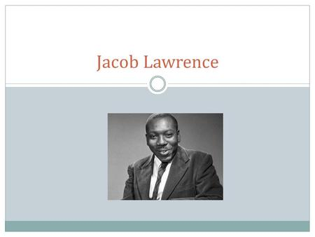 Jacob Lawrence. Who is he? Jacob Lawrence was an American painter and apart of the Harlem Renaissance. He was born in Atlantic City, New Jersey in 1917.