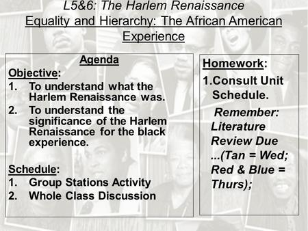 L5&6: The Harlem Renaissance Equality and Hierarchy: The African American Experience Agenda Objective: 1.To understand what the Harlem Renaissance was.