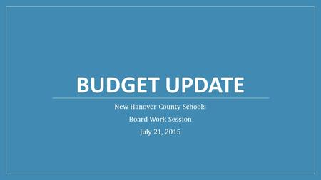 BUDGET UPDATE New Hanover County Schools Board Work Session July 21, 2015.
