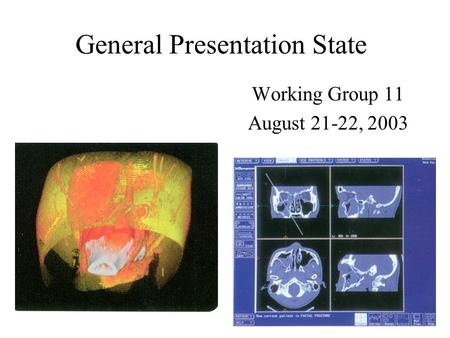 General Presentation State Working Group 11 August 21-22, 2003.