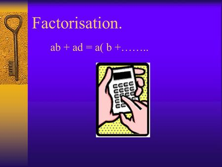 Factorisation. ab + ad = a( b +……... Multiplying Out Brackets reminder. (1) 6 ( x + 3 ) (2) 3 ( 2x + 5 ) (3) 4 ( 6x + 7 ) (4) 9 ( 3x + 9 ) (5) 2 ( 3x.