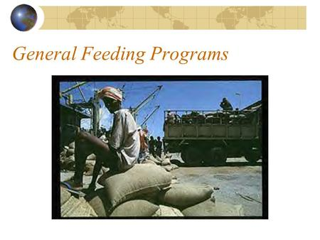 General Feeding Programs. Objectives: Ensure adequate food supply for entire population Prevent malnutrition, and excess morbidity, mortality associated.