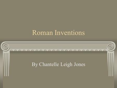 Roman Inventions By Chantelle Leigh Jones. Radiators Rich Romans liked to be warm and cosy.So they had heating for there home. The heating was kept going.