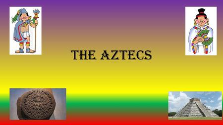 The Aztecs. About The Aztecs Around 1300 CE, a wandering tribe of Indians wandered in to the Valley of Mexico. These people were called the Aztecs. When.