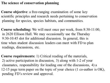 The science of conservation planning Course objective: a free-ranging examination of some key scientific principles and research needs pertaining to conservation.