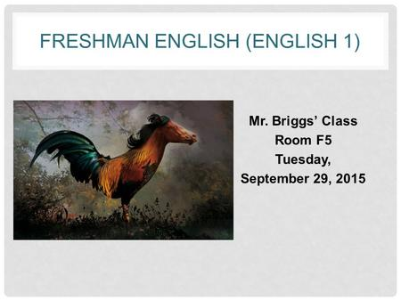 FRESHMAN ENGLISH (ENGLISH 1) Mr. Briggs' Class Room F5 Tuesday, September 29, 2015.