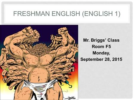 FRESHMAN ENGLISH (ENGLISH 1) Mr. Briggs' Class Room F5 Monday, September 28, 2015.