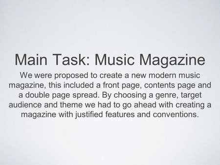 Main Task: Music Magazine We were proposed to create a new modern music magazine, this included a front page, contents page and a double page spread. By.
