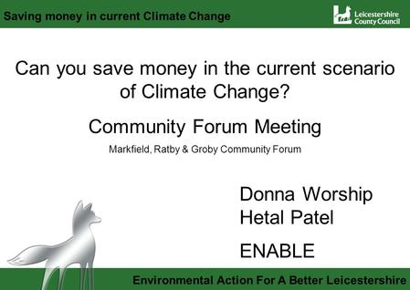Environmental Action For A Better Leicestershire Saving money in current Climate Change Can you save money in the current scenario of Climate Change? Community.