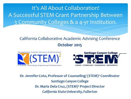 California Collaborative Academic Advising Conference October 2015 Dr. Jennifer Coto, Professor of Counseling/ (STEM) 2 Coordinator Santiago Canyon College.