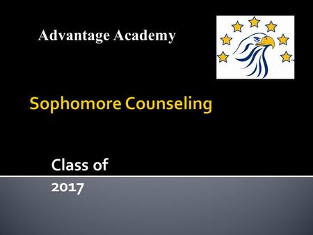 Class of 2017 Advantage Academy. Gaylene Greathouse District Guidance Counselor 817-907-8085 Eureka Devers AAGP Principal.