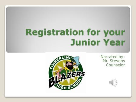 Registration for your Junior Year Narrated by: Mr. Stevens Counselor.