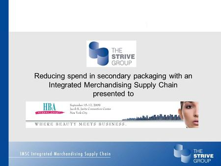 Reducing spend in secondary packaging with an Integrated Merchandising Supply Chain presented to.