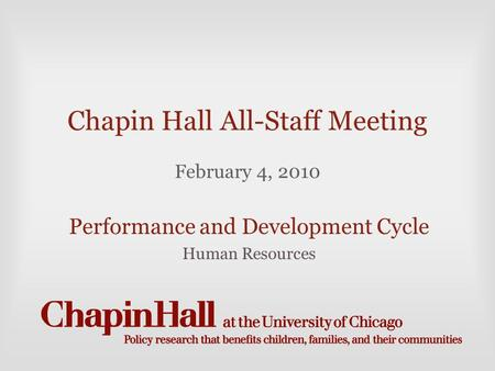Chapin Hall All-Staff Meeting February 4, 2010 Performance and Development Cycle Human Resources.