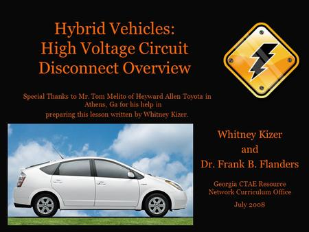 Hybrid Vehicles: High Voltage Circuit Disconnect Overview Whitney Kizer and Dr. Frank B. Flanders Georgia CTAE Resource Network Curriculum Office July.