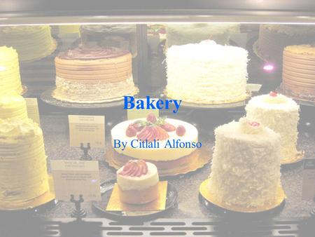 Bakery By Citlali Alfonso. What Is It? A bakery is an establishment which produces or sells bread, pies, pastries, cakes, biscuits, cupcakes, cookies,