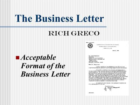 The Business Letter Rich Greco Acceptable Format of the Business Letter.
