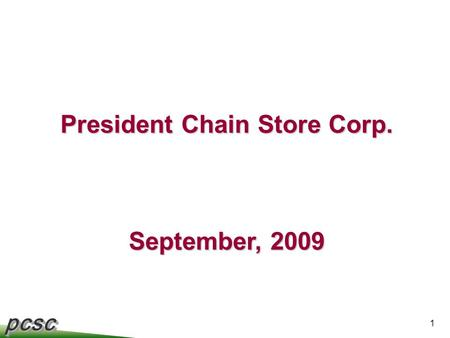 Pcscpcsc 1 President Chain Store Corp. September, 2009.