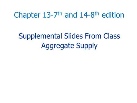 Supplemental Slides From Class Aggregate Supply Chapter 13-7 th and 14-8 th edition.
