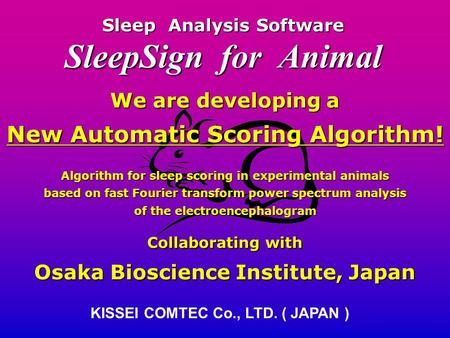 Sleep Analysis Software SleepSign for Animal KISSEI COMTEC Co., LTD. ( JAPAN ) We are developing a New Automatic Scoring Algorithm! Algorithm for sleep.