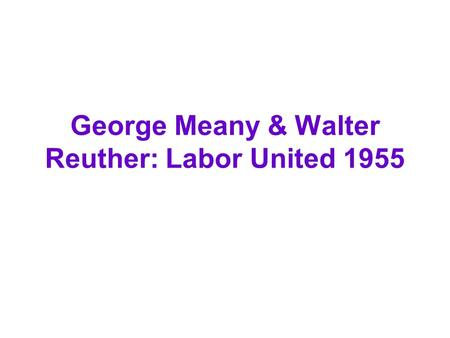 George Meany & Walter Reuther: Labor United 1955.