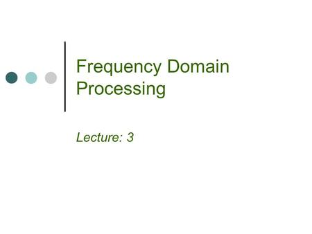Frequency Domain Processing Lecture: 3. In image processing, linear systems are at the heart of many filtering operations, and they provide the basis.