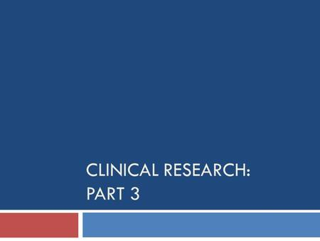 CLINICAL RESEARCH: PART 3. Overview  Randomized Controlled Trials  Experiments in clinical settings  Key considerations  Control groups  Basics are.