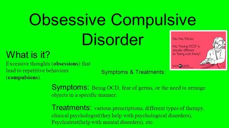Obsessive Compulsive Disorder Symptoms & Treatments: Symptoms: Being OCD, fear of germs, or the need to arrange objects in a specific manner. Treatments: