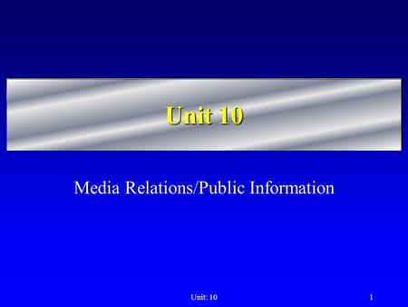 Unit: 101 Unit 10 Media Relations/Public Information.